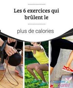 Les 6 exercices qui brûlent le plus de calories Dans cet article, nous avons regroupé 6 exercices qui font brûler énormément de calories. Mettez-les en pratique sans tarder.