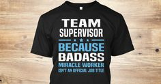 Team Supervisor Because Badass Miracle Worker Isn't An Official Job Title.   If You Proud Your Job, This Shirt Makes A Great Gift For You And Your Family.  Ugly Sweater  Team Supervisor, Xmas  Team Supervisor Shirts,  Team Supervisor Xmas T Shirts,  Team Supervisor Job Shirts,  Team Supervisor Tees,  Team Supervisor Hoodies,  Team Supervisor Ugly Sweaters,  Team Supervisor Long Sleeve,  Team Supervisor Funny Shirts,  Team Supervisor Mama,  Team Supervisor Boyfriend,  Team Supervisor Girl…