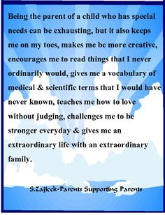 Being the parent of a child who has special needs teaches us things that we wouldn't learn without this life.