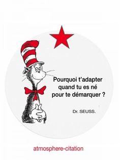 Pourquoi t'adapter quand tu es né pour te démarquer ? -Dr Seuss      Theodor Seuss Geisel citation motivation