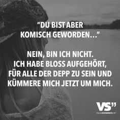 """Für Alle Der Depp """"But you got weird ."""" No, I'm not. I just stopped being the idiot for everyone and now I take care of myself. Some Quotes, Words Quotes, Best Quotes, Sayings, German Quotes, Visual Statements, More Than Words, True Words, Decir No"""