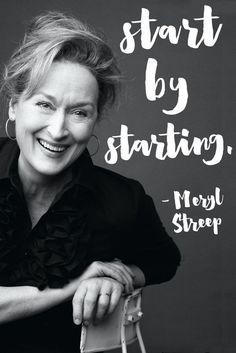 """Start by Starting."" - Meryl Streep. #HappyBirthdayMeryl #Womenwelove"