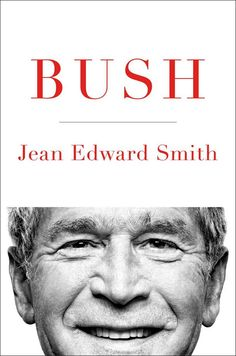 Bush by Jean Edward Smith. Distinguished presidential biographer Jean Edward Smith offers a critical yet fair biography of George W. Bush.  Bush is a comprehensive evaluation of the Bush presidency—including Guantanamo, Katrina, No Child Left Behind, and other important topics—that will surely surprise many readers. Controversial, incisive, and compelling, it is thoroughly researched and sure to add to the debate over Bush's presidential legacy.  Adult Biography (9/6/16)