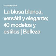 La blusa blanca, versátil y elegante; 40 modelos y estilos | Belleza