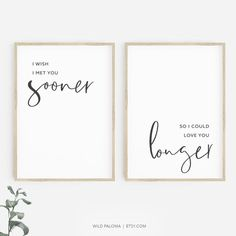 I wish I met you sooner, So I could love you longer Printable wall art set of two prints. Add a touch of typographic romance to your bedroom or living space instantly! This printable minimalist black and white quote set is an affordable and fun way to decorate your home. Easy to use and printable in