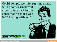 Oh my gosh!  This constantly happens to me!  It's like certain people were never taught proper manners...