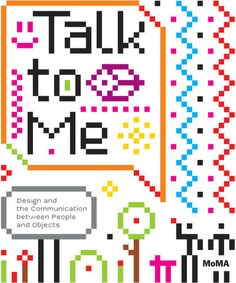 Talk to Me: Design and the Communication between People and Objects Jamer Hunt