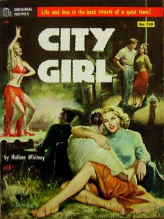 Original Novel # 749 - City Girl - Hallam Whitney ( Harry Whittington) - 1954 - Artwork by Robert E. Schultz.