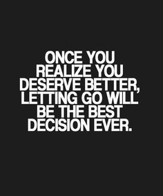 You Realize You Deserve Better - Great Life Quote