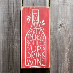 Do not keep things bottled up-drink wine  Made by The Primitive Shed, St. Catharines