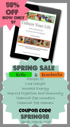 Culture Your Life the brilliant book on Kefir and Kombucha with over 45 recipes is now on sale- 50% off with code SPRING50 but only until March 31st. Buy now to avoid disappointment. Loula Natural  http://loulanatural.com/spring-sale-culture-life/