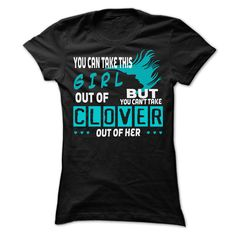 You cant take Clover out of this girl - Special Shirt ! T Shirt, Hoodie, Sweatshirt