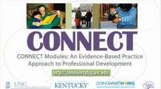 Visit Project CONNECT. CONNECT has developed web-based, instructional resources for faculty and other professional development providers that focus on and respond to challenges faced each day by those working with young children with disabilities and their families. The modules help build practitioners' abilities to make evidence-based decisions.