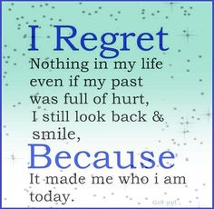 My past has made me who I am today..finally happy.