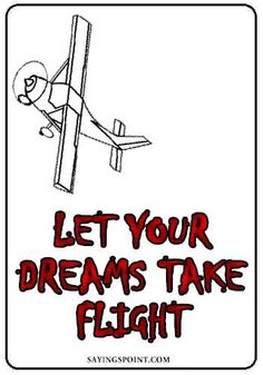 """Flying High Quotes -""""Let your dreams take flight. High Quotes, Fly Quotes, Cute Quotes, Best Quotes, Flying Without Wings, Fear Of Flying, Before You Fly, The Knack, Great Inspirational Quotes"""