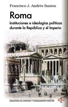 Roma : instituciones e ideologías políticas durante la República y el Imperio / Francisco J. Andrés Santos http://fama.us.es/record=b2714267~S5*spi