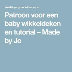 Patroon voor een baby wikkeldeken en tutorial – Made by Jo