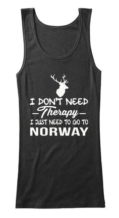 I Don't Need Therapy I Just Need To Go To Norway Black T-Shirt Front #NORWAY #LOVENORWAY #NORWAYTSHIRT #NORWAYHOODIES #NORWAYTEES #NORWEGIAN #NORWEGIANGUY #NORWEGIANGIRL #TRAVELNORWAY #IWANTIT #COOLTSHIRT #LOVETSHIRT
