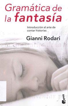 """""""Gramática de la fantasía: introducción al arte de inventar historias"""" Gianni Rodari.  Barcelona: Ediciones del Bronce, 2007."""