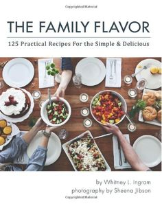 The Family Flavor: 125 Practical Recipes for the Simple and Delicious by Whitney L Ingram,http://www.amazon.com/dp/1484884043/ref=cm_sw_r_pi_dp_ht2jtb10HXDWRK9W