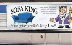 """Furniture store's tagline - """"Our prices are Sofa King low"""" - was just banned by the Advertising Standards Agency in the UK. Pity, because this is a far cleverer use of vernacular than Unilevers """"F**k the Diet"""" slogan (see earlier posting)."""