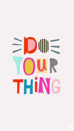 """A little motivational quote to remind you to """"do your thing!"""" Download this FREE mobile wallpaper to give yourself a constant reminder. See more FREE downloads from Think.Make.Share by clicking through to the blog."""