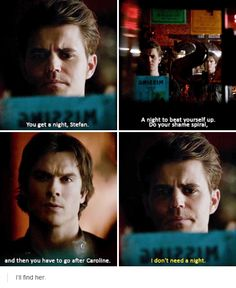 tvd 6x18 He doesn't need a night. HE DOESN'T NEED A NIGHT. Never has he put his guilt away for someone else.