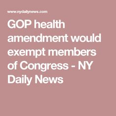GOP health amendment would exempt members of Congress - NY Daily News