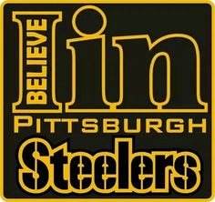 I believe in the Pittsburgh Steelers!
