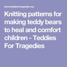 Knitting patterns for making teddy bears to heal and comfort children - Teddies For Tragedies All Free Knitting, Easy Knitting Patterns, Crochet Toys Patterns, Knitting For Kids, Amigurumi Patterns, Stuffed Toys Patterns, Baby Knitting, Knitting Projects, Knitting Toys