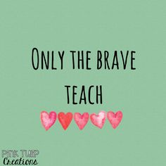 Only the brave teach... teaching quotes, educational, education, teacher, learning, developing, motivational, inspirational, children, students, school, be the reason, love your job, smile, happiness, differentiation