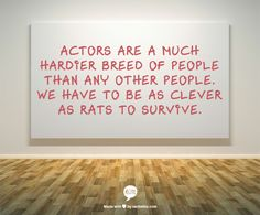 Actors are a much hardier breed of people than any other people. We have to be as clever as rats to survive. - Maureen Stapleton