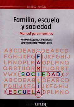 Familia, escuela y sociedad : manual para maestros / Ana María Aguirre ... [et al.]. Logroño : UNIR, 2016