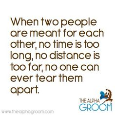 When two people are meant for each other, no time is too long, no distance is too far, no one can ever tear them apart. #love #quote #marriage