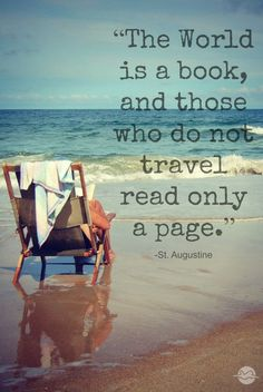 The world is a book and those who do not travel read only a page. - Saint Augustine. #travel #world #quotes Travel!