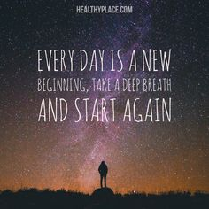 Positive Quote: Every day is a new beginning, take a deep breath and start again. www.HealthyPlace.com