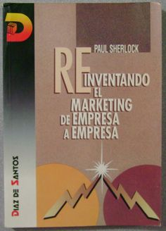Descarga libro de Reinventando el marketing de empresa a empresa de Paul Sherlock  http://helpbookhn.blogspot.com/2014/03/ElmarketingdeempresaaempresaSherlock.html