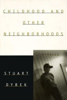 Childhood and Other Neighborhoods by Stuart Dybek