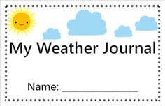Weather Journal ~ Pre K - Teaching Weather, Preschool Weather, Weather Activities, Science Activities, Science Ideas, Science Experiments, First Grade Science, Primary Science, Kindergarten Science