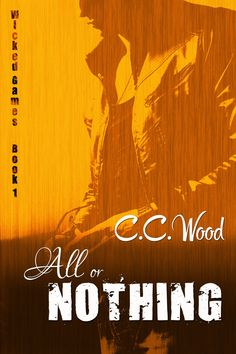 Toot's Book Reviews: Spotlight, Excerpt & Teasers: All or Nothing (Wicked Games, #1) by C.C. Wood