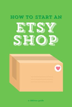 How to Start an Etsy Shop - a how-to guide for your creative business.