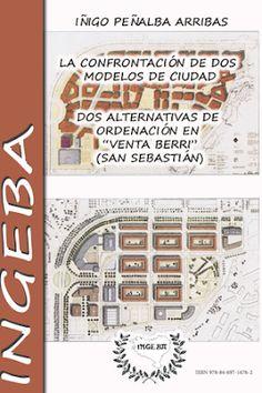 La confrontación de dos modelos de ciudad [Recurso electrónico] : dos alternativas de ordenación de 'Venta Berri' (San Sebastián) / Iñigo Peñalba Arribas. Donostia : INGEBA, 2014 [09] 128 p. : il. ISBN 9788469716762 / ES / Libros / RE / Open Access / Ciudades - Renovación / Donostia-San Sebastián / Urbanismo – Siglo XX /