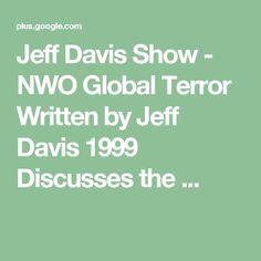 Jeff Davis Show - NWO Global Terror Written by Jeff Davis 1999 Discusses the ...