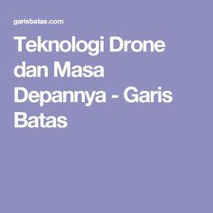 Teknologi Drone dan Masa Depannya - Garis Batas