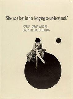 —Gabriel Garcia Marquez, Love in the Time of Cholera
