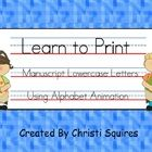 FREE!!!  Learn to Print Manuscript Lowercase Letters Using Alphabet Animation  This SMARTBoard lesson has 26 pages.  Each page helps to teach one letter of the alphabet.  Animation clip art has been added to each page to show students the proper way to make each letter.  This frees up the teacher to walk around the room and help the students who need more guidance in making the letter.  Students will also enjoy going to the board and making the letters.