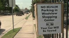 "At a shopping center in Texas, someone chose to post ""No Muslim"" parking signs, rather than ""parking for customers only."" The shopping center is beside a mosque, and as you can imagine, mosque goers weren't too happy about the signs. After complaints, employees at the shopping center took the signs down. ~~ It seems to me that the same mosque members they've insulted were probably also potential customers. Not any longer, though."