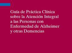 Guía de practica clínica sobre la atención integral a las personas con enfermedad de Alzheimer y otras demencias. https://drive.google.com/file/d/0B5JGoBVRg7zrRDNCaFJNa3l1d0U/edit?usp=sharing