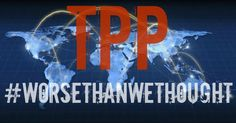 "'Worse Than We Thought': TPP A Total Corporate Power Grab Nightmare | Common Dreams | ""Worse than anything we could've imagined."" ""An act of climate denial."" ""Giveaway to big agribusiness."" ""A death warrant for the open Internet."" ""Worst nightmare."" ""A disaster.""  These are but a few of the descriptive phrases used by those who have read the TPP now that its been released."