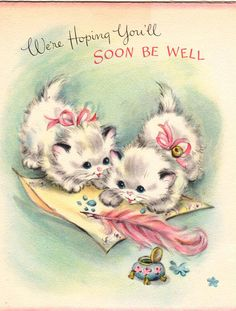 ♡ Vintage Get Well Cards ♡ Cute Cats And Kittens, Baby Cats, Vintage Greeting Cards, Vintage Postcards, Funny Get Well Cards, Old Age Humor, Illustration Mignonne, Cute Animal Illustration, Vintage Cat